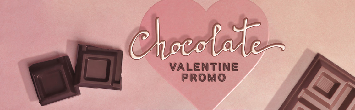 Chocolate Valentine Promo!